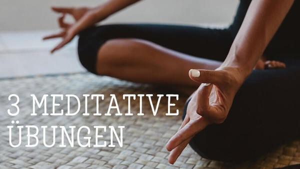 3 meditative Übungen