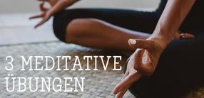 3 meditative Übungen für mehr Ruhe