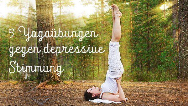 5 Yoga-Übungen gegen depressive Stimmung