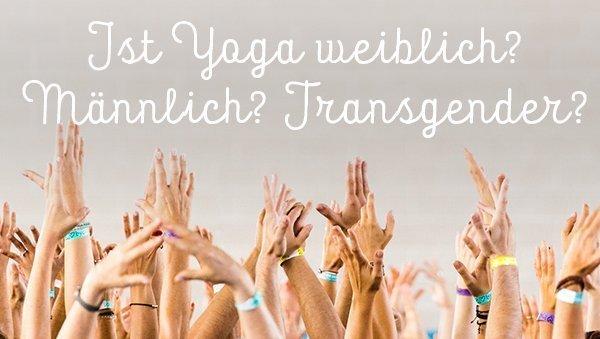 Ist Yoga weiblich? Männlich? Transgender? Puh!