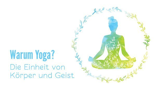 Warum Yoga? Die Einheit von Körper und Geist.