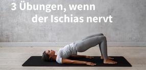 3 Yoga-Übungen, wenn der Ischias nervt
