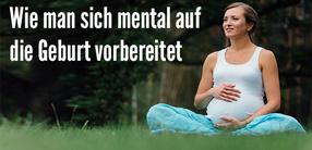 Wie man sich mental auf die Geburt vorbereitet