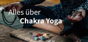 Alles über Chakra Yoga – mit Übungen