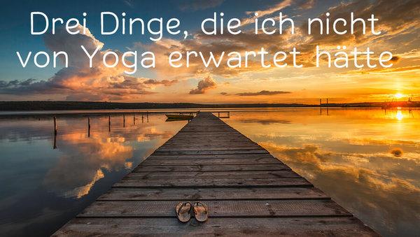 3 Dinge, die ich nicht von Yoga gedacht hätte