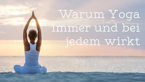 Warum Yoga immer und bei jedem wirkt
