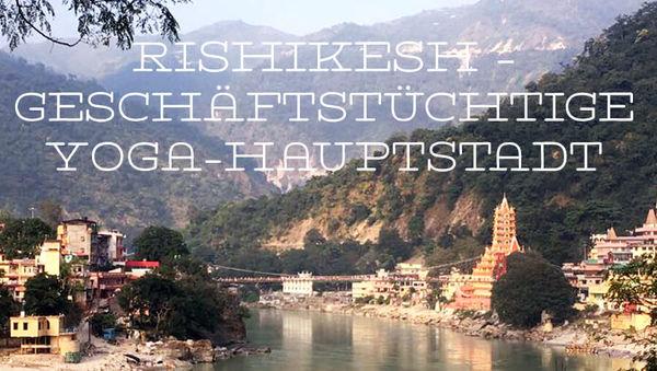 Yoga in Rishikesh: Geschäftstüchtige Yoga-Hauptstadt Indiens
