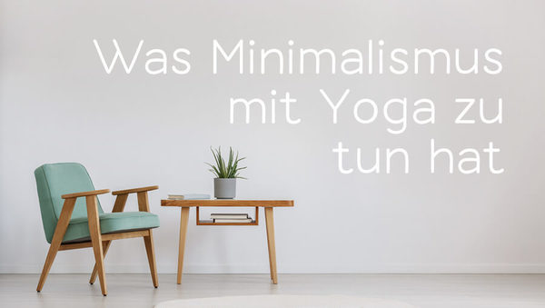 was minimalismus mit yoga zu tun hat. Black Bedroom Furniture Sets. Home Design Ideas