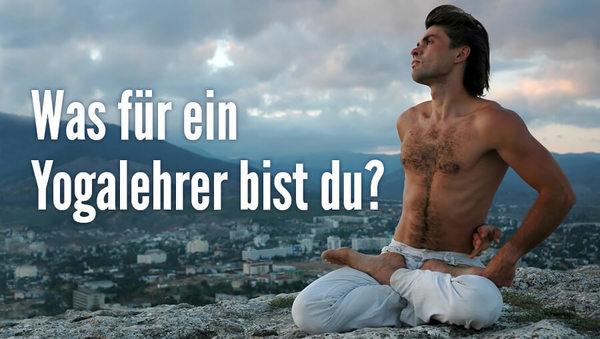 Was bist du für ein Yogalehrer?