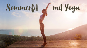 Mit Yoga fit & happy für den Sommer