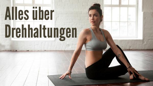 Yoga-Übungen: Alles über Drehhaltungen