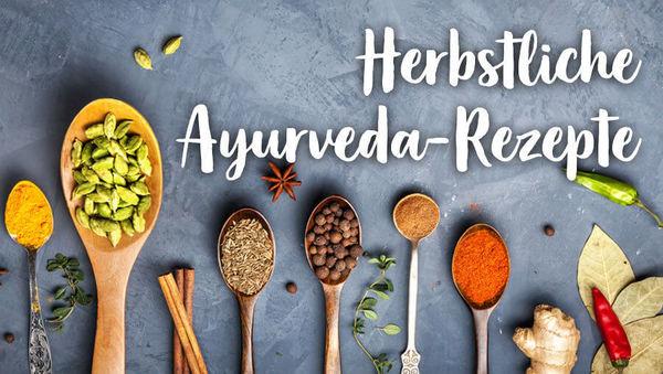 Leckere Ayurveda-Rezepte für herbstliche Tage
