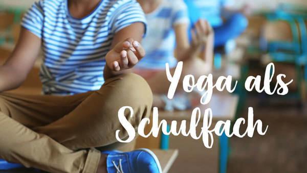 5 Gründe, warum Yoga Schulfach sein sollte!