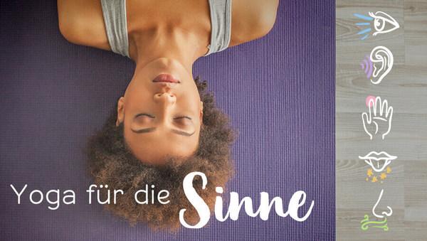 Schärfe deine Wahrnehmung: Yoga für die Sinne