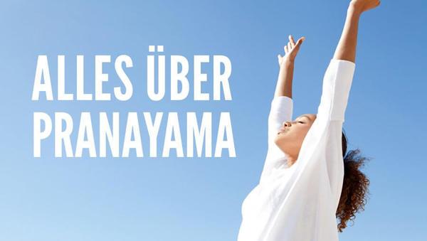 Alles über Pranayama, die yogischen Atemübungen