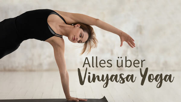 Kreativer Fluss: Alles über Vinyasa Yoga