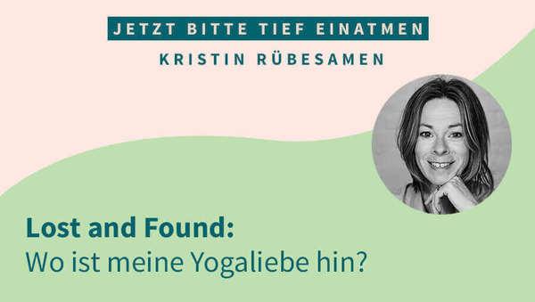 Lost and Found: Wo ist meine Yogaliebe hin?