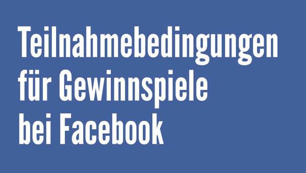 Teilnahmebedingungen Facebook-Gewinnspiele