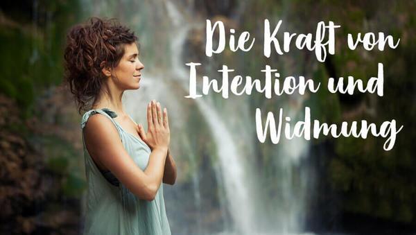 Die Kraft von Intention und Widmung