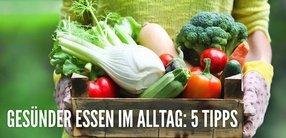 Gesünder Essen im Alltag – 5 Tipps