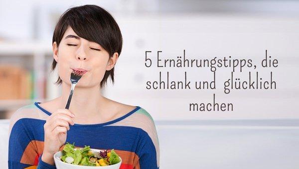 5 Ernährungstipps, die schlank und glücklich machen
