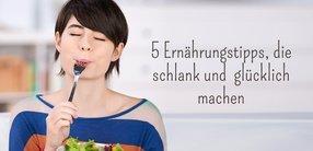 5 Ernährungstipps, die schlank & glücklich machen