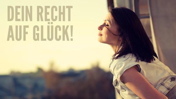 Dein Recht auf Glück: Tipps, die glücklich machen
