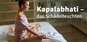 Pranayama: Kapalabhati – das Schädelleuchten