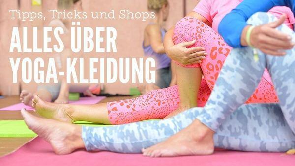 Alles über Yoga-Kleidung: Tipps, Tricks, Shops