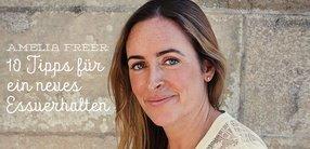 Amelia Freer: 10 Tipps für ein neues Essverhalten
