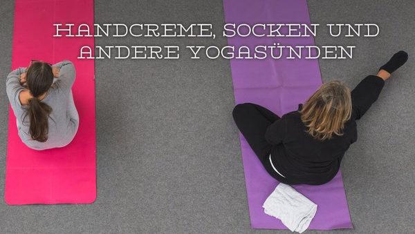 Handcreme, Socken und andere Yogasünden