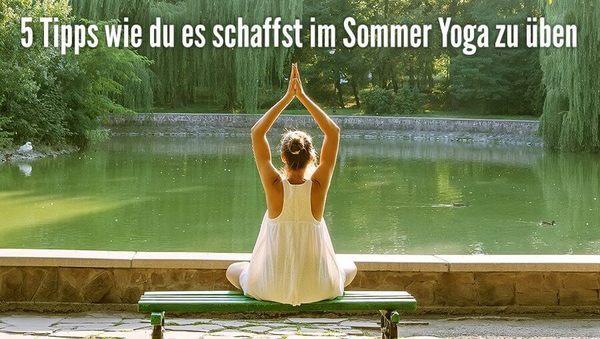 5 Tipps: Wie du schaffst, im Sommer Yoga zu üben