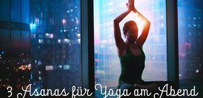 3 Asanas für Yoga am Abend