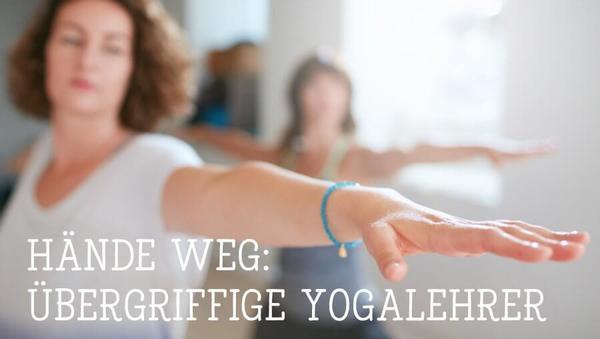 Hände weg: Übergriffige Yogalehrer