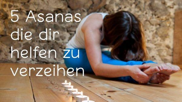 5 Asanas die dir helfen zu verzeihen