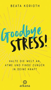 Neurogenes Zittern gegen Stress: Goodbye, Stress von Beata Korioth