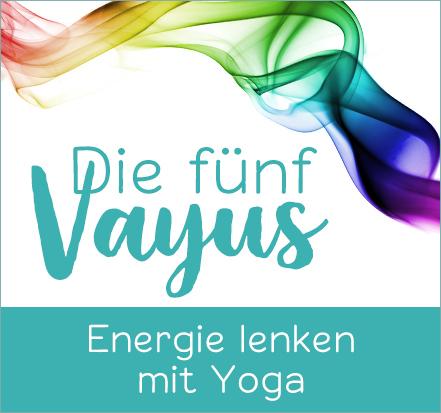 Yoga-Programm Die 5 Vayus – Energie lenken mit Yoga