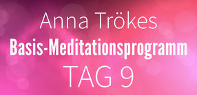 Basis-Meditationsprogramm Tag 9