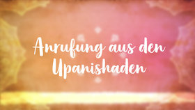 Yoga Video Anrufung aus der Brihadaranyaka-Upanishad