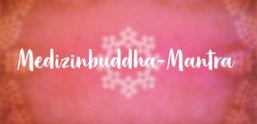 Medizinbuddha-Mantra: Anrufung des heilenden Buddhas