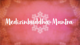 Yoga Video Medizinbuddha-Mantra: Anrufung des heilenden Buddhas