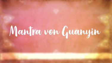 Yoga Video Mantra von Guanyin: Anrufung der heilenden Kraft unermesslicher Liebe