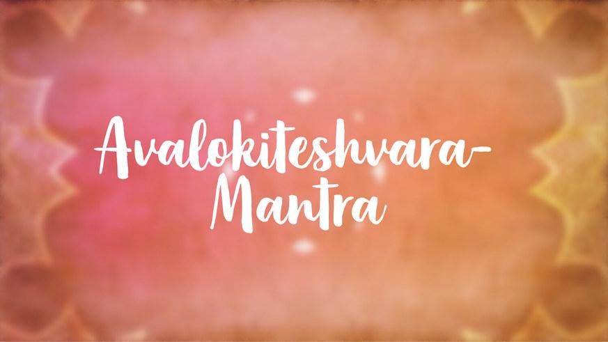 Yoga Video Avalokiteshvara-Mantra: Om mani padme hum