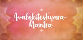 Avalokiteshvara-Mantra: Om mani padme hum