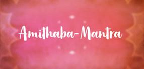 Amithaba-Mantra: Anrufung des Buddhas des grenzenlosen Lichts