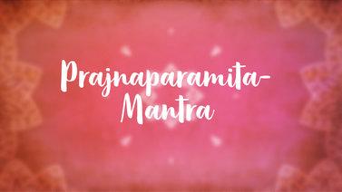 Yoga Video Prajnaparamita-Mantra: Vollkommene Weisheit & höchstes Glück