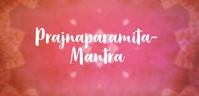 Prajnaparamita-Mantra: Vollkommene Weisheit & höchstes Glück