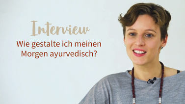 Yoga Video Interview: Wie gestalte ich meinen Morgen ayurvedisch?