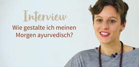 Interview: Wie gestalte ich meinen Morgen ayurvedisch?