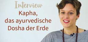 Interview: Kapha, das ayurvedische Dosha der Erde